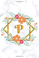 P: College Ruled Notebook | Cute Floral Initial Monogram Personalized Lined Journal & Diary for Writing Notes for Students for Girls & Women | White Marble Golden Flower Frame - Letter P
