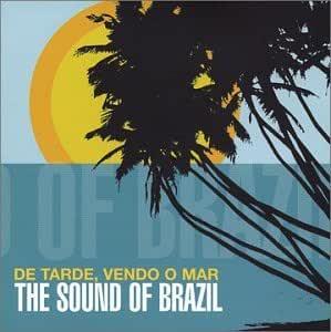 De Tarde Vendo O Mar: Sounds of Brazil