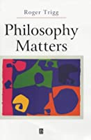 Philosophy Matters: An Introduction to Philosophy