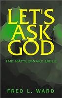 Let's Ask God: The Rattlesnake Bible