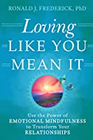Loving Like You Mean It: Use the Power of Emotional Mindfulness to Transform Your Relationships