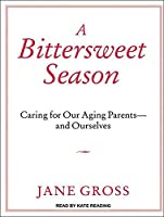 A Bittersweet Season: Caring for Our Aging Parents and Ourselves