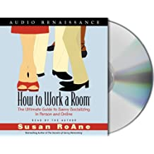 How To Work A Room: The Ultimate Guide To Savvy Socializing In Person And Online