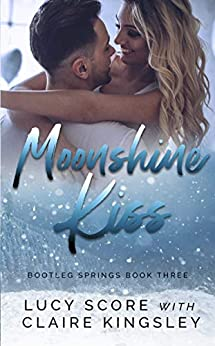 Moonshine Kiss (Bootleg Springs Book 3) by [Score, Lucy, Kingsley, Claire]