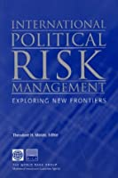 International Political Risk Management: Exploring New Frontiers (Working Papers Series on Contemporary Challenges for Investors, Lenders, and Insurers)