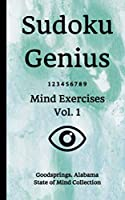 Sudoku Genius Mind Exercises Volume 1: Goodsprings, Alabama State of Mind Collection