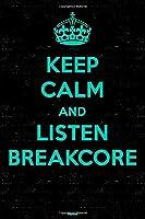 Keep Calm and Listen Breakcore Planner: Breakcore Music Calendar 2020 - 6 x 9 inch 120 pages gift