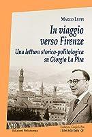 In Viaggio Verso Firenze: Una Lettura Storico-politologica Su Giorgio La Pira (I Libri Della Badia)