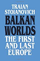 Balkan Worlds: The First and Last Europe (Sources and Studies in World History)