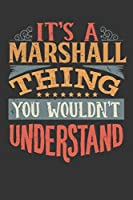 Its A Marshall Thing You Wouldnt Understand: Marshall Diary Planner Notebook Journal 6x9 Personalized Customized Gift For Someones Surname Or First Name is Marshall