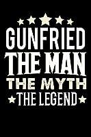 Notizbuch: Gunfried The Man The Myth The Legend (120 linierte Seiten als u.a. Tagebuch, Reisetagebuch fuer Vater, Ehemann, Freund, Kumpe, Bruder, Onkel und mehr)