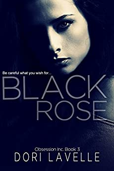 Black Rose: A dark romance thriller (Obsession Inc. Book 3) by [Lavelle, Dori]