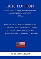 Fisheries of the Northeastern United States - Northeast Multispecies Fishery - 2014 Sector Operations Plans and Contracts and Allocation of Northeast (US National Oceanic and Atmospheric Administration Regulation) (NOAA) (2018 Edition)