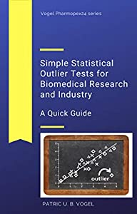 Simple Statistical Outlier Tests for biomedical research and industry: A Quick Guide (Vogel Pharmopex24) (English Edition)