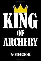King of Archery Notebook: ruled paper -120 pages - journal - 6x9 inches - Archery Notebook
