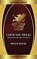 I Give You Texas: 500 Jokes of the Lone Star State