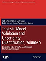 Topics in Model Validation and Uncertainty Quantification, Volume 5: Proceedings of the 31st IMAC, A Conference on Structural Dynamics, 2013 (Conference Proceedings of the Society for Experimental Mechanics Series)