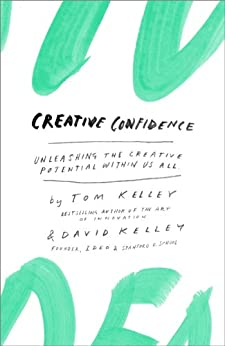 Creative Confidence: Unleashing the Creative Potential Within Us All by [Kelley, Tom, Kelley, David]