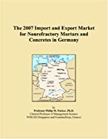The 2007 Import and Export Market for Nonrefractory Mortars and Concretes in Germany [並行輸入品]