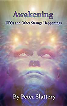 Awakening: UFOs and Other Strange Happenings by [Slattery, Peter, Gleaves, Jason]