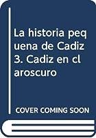 La historia pequeña de Cádiz 3. Cádiz en claroscuro