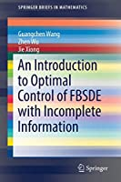 An Introduction to Optimal Control of FBSDE with Incomplete Information (SpringerBriefs in Mathematics)