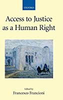 Access to Justice as a Human Right (The Collected Courses of the Academy of European Law)