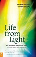 Life from Light: Is It Possible to Live Without Food? a Scientist Reports on His Experiences