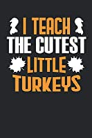 I Teach The Cutest Little Turkeys: Lined Journal Paper Wide Ruled Composition Notebook For Elementary School Teacher & Students Draw and Write Funny Gift In Thanksgiving From Family and Friends For Turkey Lovers