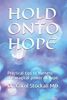 HOLD ONTO HOPE: Practical tips to harness the magical power of hope.
