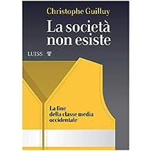 La società non esiste: La fine della classe media occidentale (Italian Edition)