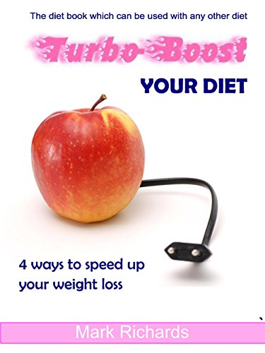 Turbo-Boost Your Diet: 4 ways to speed up your weight loss (English Edition)
