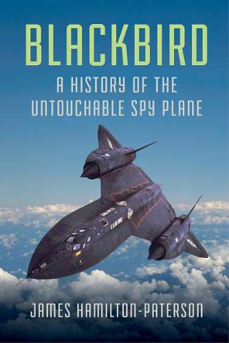 Download Blackbird: A History of the Untouchable Spy Plane 1681775050