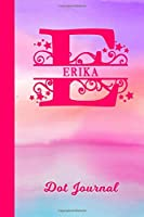 Erika Dot Journal: Personalized Custom First Name Personal Dotted Bullet Grid Writing Diary | Cute Pink & Purple Watercolor Cover | Daily Journaling for Journalists & Writers for Note Taking | Write about your Life Experiences & Interests