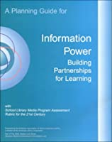 A Planning Guide for Information Power: Building Partnerships for Learning With School Library Media Program Assessment Rubric for the 21st Century
