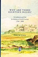 Why are There Eighteen Holes?: St Andrews and the Evolution of Golf Courses 1764-1890