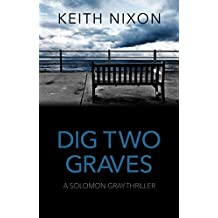 Dig Two Graves: The No. 1 Crime Thriller - New To Kindle Unlimited (Solomon Gray)