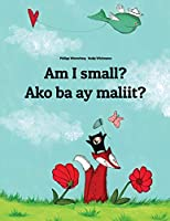 Am I Small? / Ako Ba Ay Maliit?: Children's Picture Book