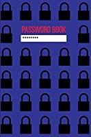 PASSWORD BOOK: To Protect Usernames and Passwords - Empty, Lined Notebook, 6 x 9, 108 Pages, White Paper, Soft Cover