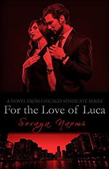 For the Love of Luca: A Standalone Romance (Chicago Syndicate Book 8) by [Naomi, Soraya]