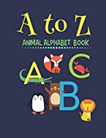 Animal Alphabet Book: Fun Educational Gift for Children: Learn Your ABCs: Pre-school to kindergarden