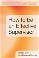 How to be an effective supervisor: best practice in research student supervision: Best practice in research student supervision