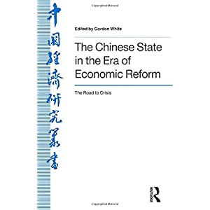 The Chinese State in the Era of Economic Reform : the Road to Crisis: Asia and the Pacific