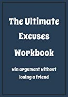 The Ultimate excuses workbook win argument without losing a friend: Snarky Sarcastic Gag Gift for friends male and female | appreciation gift for your best coworkers | Lined Blank Notebook Journal with a funny saying on the Front Cover | 7x10 110 pages