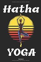 Hatha Yoga Notizbuch: Yoga Tagebuch Handbuch fuer Uebungen und Posen fuer Anfaenger Einsteiger und Fortgeschrittenen Zubehoer fuer Notizen