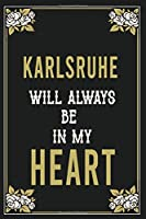 Karlsruhe Will Always Be In My Heart  : Lined Writing Notebook Journal For people from Karlsruhe , 120 Pages,(6x9), Simple Freen Flower With Black Text ... Women, School Teacher, mom, wife, aunt.