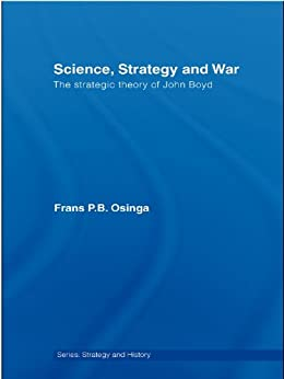 [Osinga, Frans P.B.]のScience, Strategy and War: The Strategic Theory of John Boyd (Strategy and History)