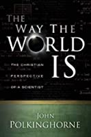 The Way the World Is: The Christian Perspective of a Scientist by John Polkinghorne(2007-10-31)