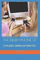 THE KILLER I-PHONE 27: EXPLODES WHEN DETONATED