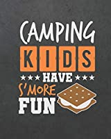 Camping Kids Have S'more Fun: ~ Camping Travel Journal for Campers To Write In With Pre-Formatted Pages To Record Camping Activity Information